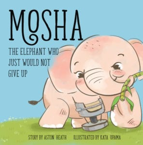 Mosha, The Elephant Who Just Would Not Give Up
